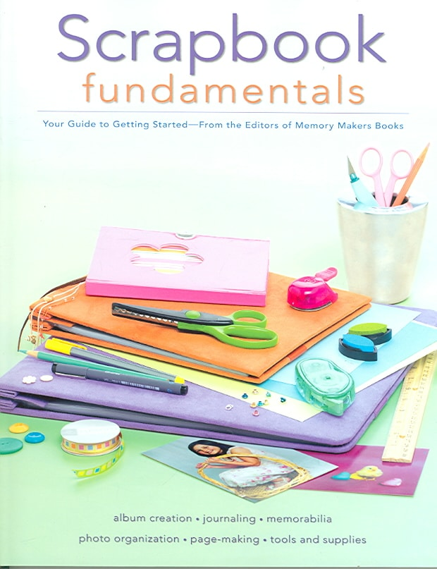 Scrapbook Fundamentals: Your Guide to Getting Started (Paperback)