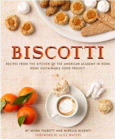 Biscotti: Recipes from the Kitchen of the American Academy in Rome: Rome Sustainable Food Project (Hardcover)