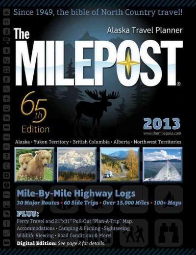 The Milepost 2013: All-the-north Travel Guide: Alaska, Yukon Territory, British Columbia, Alberta, Northwest Terr... (Paperback)