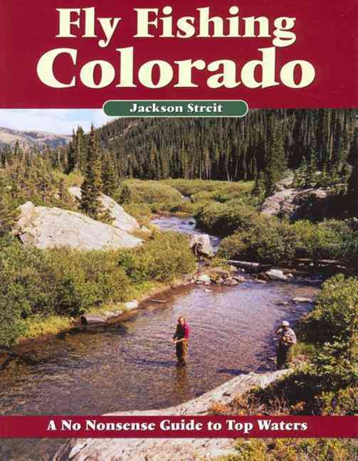 Fly Fishing Colorado: A No Nonsense Guide to Top Waters (Paperback)