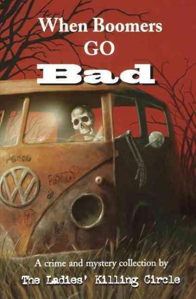 When Boomers Go Bad: A Crime and Mystery Collection by the Ladies' Killing Circle (Paperback)