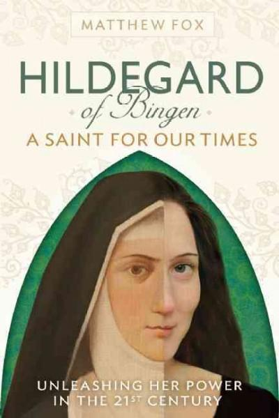 Hildegard of Bingen: A Saint for Our Times, Unleashing Her Power In The 21st Century (Paperback)
