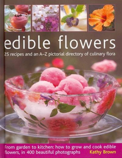 Edible Flowers: 25 Recipes and an A-Z Pictorial Directory of Culinary Flora (Hardcover)
