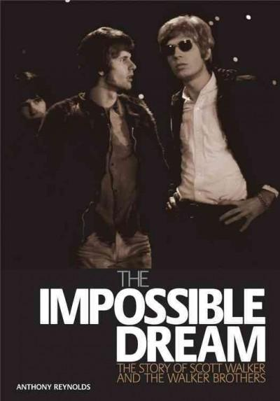 The Impossible Dream: The Story of Scott Walker and the Walker Brothers (Paperback)