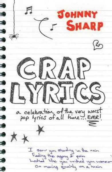 Crap Lyrics: A Celebration of the Very Worst Pop Lyrics of All Time . . . Ever! (Paperback)