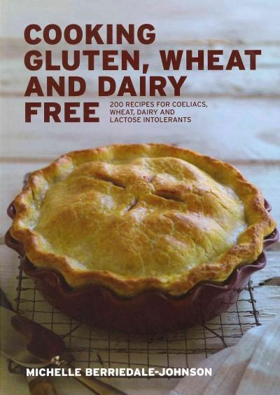 Cooking Gluten, Wheat and Dairy Free: 200 Recipes for Coeliacs, Wheat, Dairy and Lactose Intolerants (Paperback)