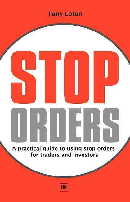 Stop Orders: A Practical Guide to Using Stop Orders for Traders and Investors (Paperback)