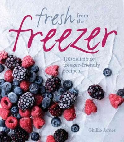 The Foolproof Freezer Cookbook: Prepare-Ahead Meals, Stress-Free Entertaining, Making the Most of Excess Fruits a... (Paperback)