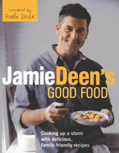Jamie Deen's Good Food/ Rooster's Cafe: Cooking Up a Storm With Delicious, Family-Friendly Recipes (Hardcover)