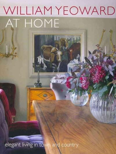 William Yeoward at Home: Elegant Living in Town and Country (Hardcover)