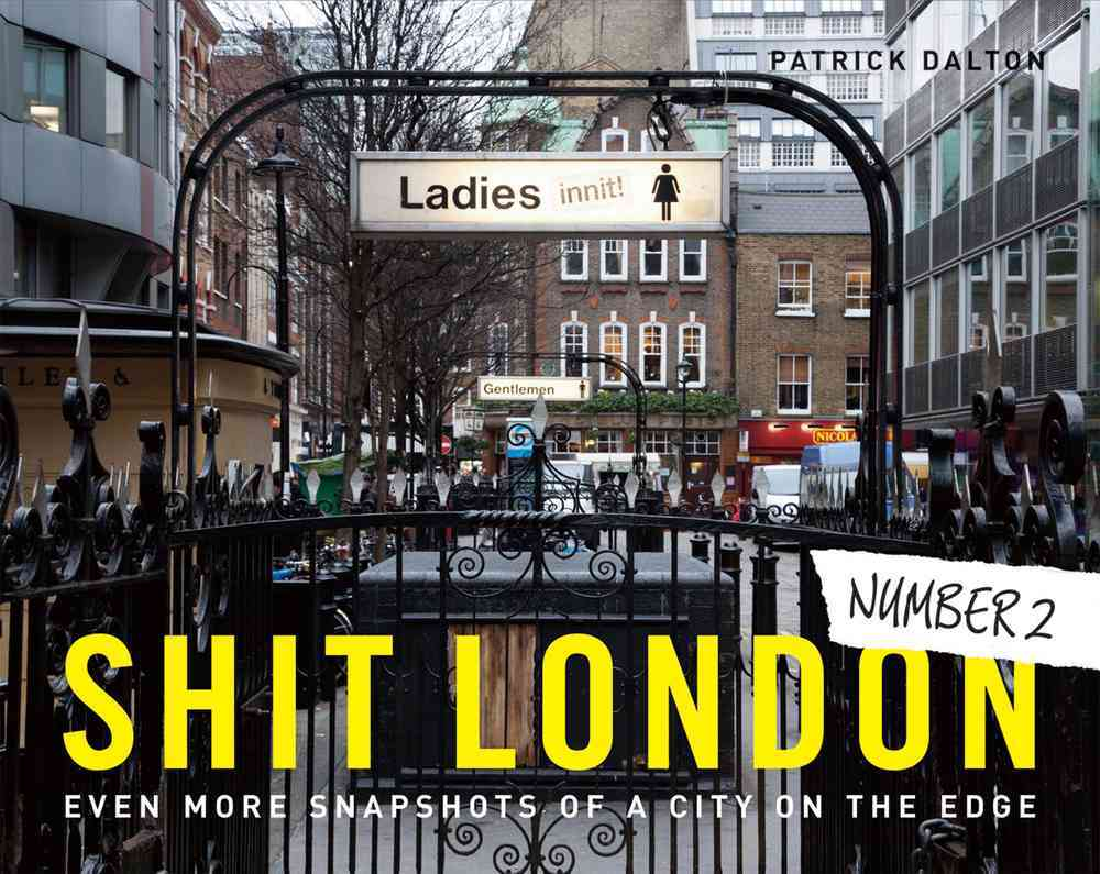Shit London 2: Even More Snapshots of a City on the Edge (Hardcover)