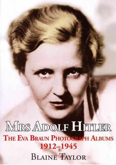 Mrs. Adolf Hitler: The Eva Braun Photograph Albums 1912-45 (Hardcover)