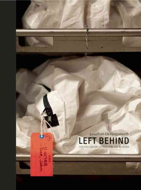 Left Behind: Life and Death Along the U.S. Border (Hardcover)