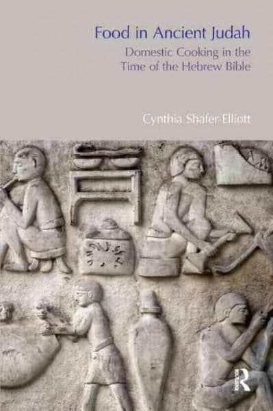 Food in Ancient Judah: Domestic Cooking in the Time of the Hebrew Bible (Hardcover)