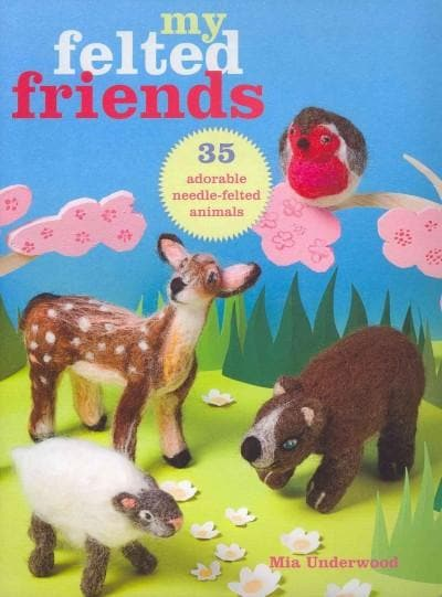 My Felted Friends: 35 Adorable Needle-felted Friends (Paperback)