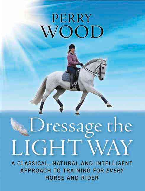 Dressage the Light Way: A Classical, Natural and Intelligent Approach to Training for Every Horse and Rider (Paperback)