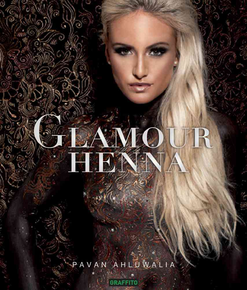 Glamour Henna: The Amazing Art of Contemporary Henna: Fashion-music-bridal-nude (Hardcover)