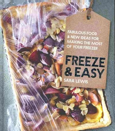 Freeze & Easy: Fabulous Food and New Ideas for Making the Most of Your Freezer (Hardcover)