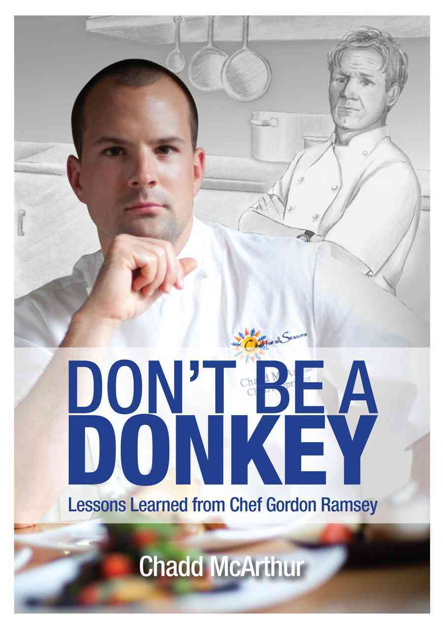 Don't Be a Donkey: Lessons Learned from Chef Gordon Ramsey (Paperback)