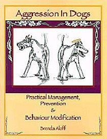 Aggression in Dogs: Practical Management, Prevention & Behaviour Modification (Paperback)