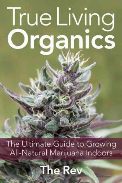 True Living Organics: The Ultimate Guide to Growing All-Natural Marijuana Indoors (Paperback) - Thumbnail 0