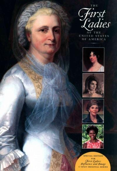 "The First Ladies of the United States of America: Special Edition for ""First Ladies: Influence and Image"" C-Span ... (Hardcover)"
