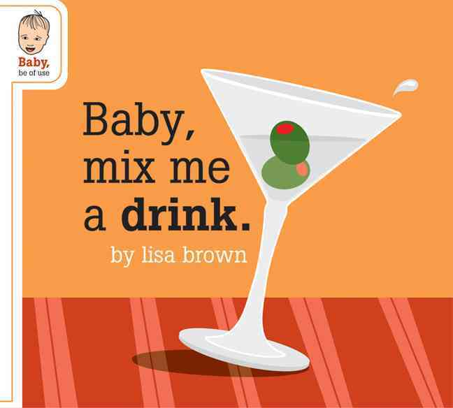 Baby, Mix Me a Drink (Board book)