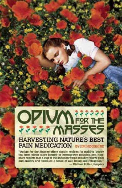 Opium For the Masses: Harvesting Nature's Best Pain Medication (Paperback)