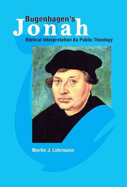Bugenhagen's Jonah: Biblical Interpretation as Public Theology (Paperback)