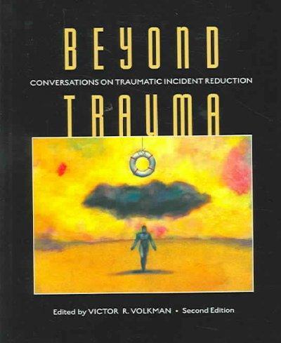 Beyond Trauma: Conversations On Traumatic Incident Reduction (Paperback)