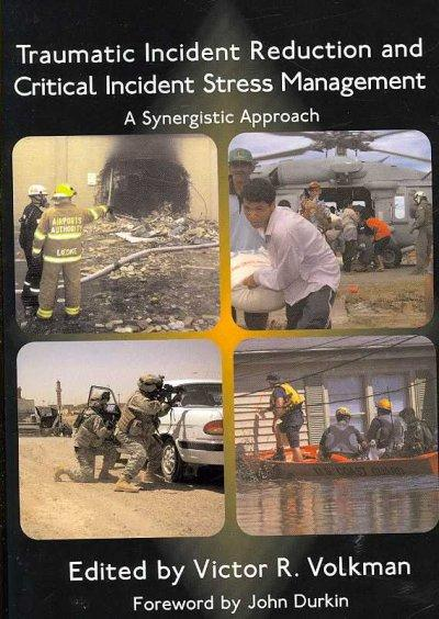 Traumatic Incident Reduction and Critical Incident Stress Management: A Synergistic Approach (Paperback)