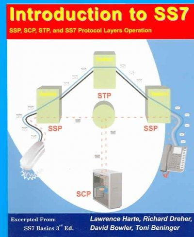 Introduction to Signaling System 7 (SS7): SSP, SCP, STP, and SS7 Protocol Layers Operation (Paperback)