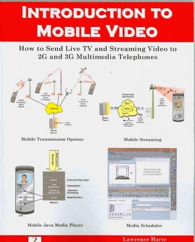 Introduction to Mobile Video: How to Send Live TV and Streaming Video to 2g and 3g Multimedia Telephones (Paperback)