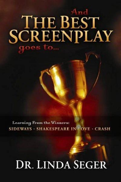 And the Best Screenplay Goes To...: Learning from the Winners: Sideways, Shakespeare in Love, Crash (Paperback)