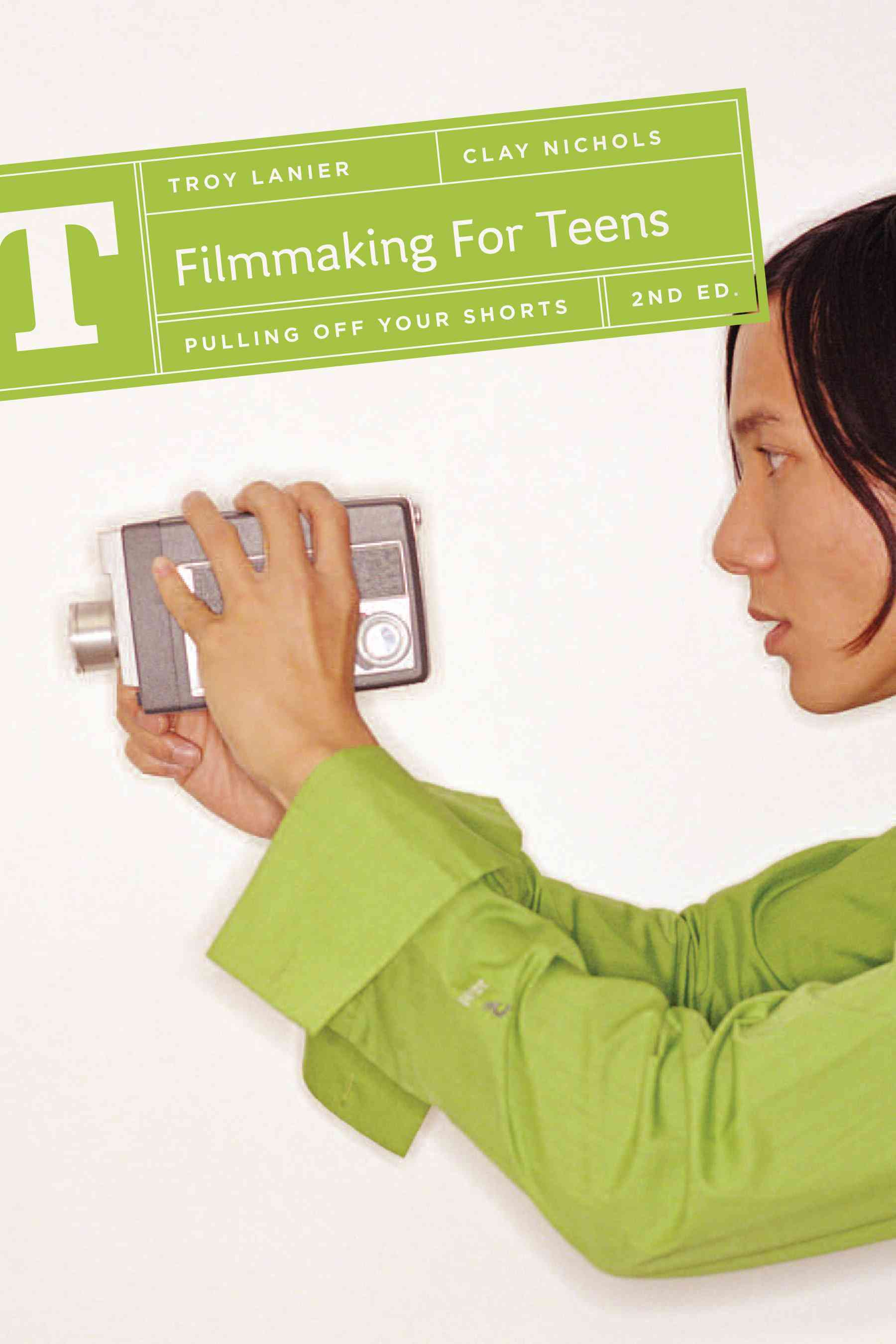Filmmaking for Teens: Pulling Off Your Shorts (Paperback)