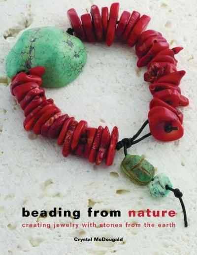 Beading from Nature: Creating Jewelry With Stones from the Earth (Hardcover)