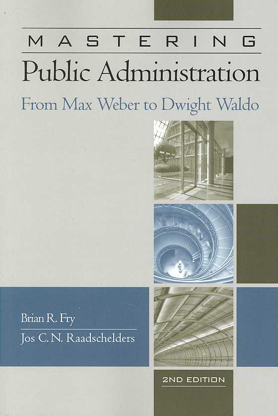 Mastering Public Administration: From Max Weber to Dwight Waldo (Paperback)