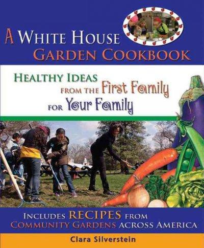 The White House Garden Cookbook: Healthy Ideas from the First Family for Your Family (Paperback)