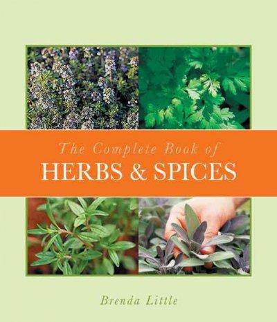 The Complete Book of Herbs & Spices: Growing, Harvesting, and Preparing Herbs for Cooking, Lotions, and Home-reme... (Paperback)