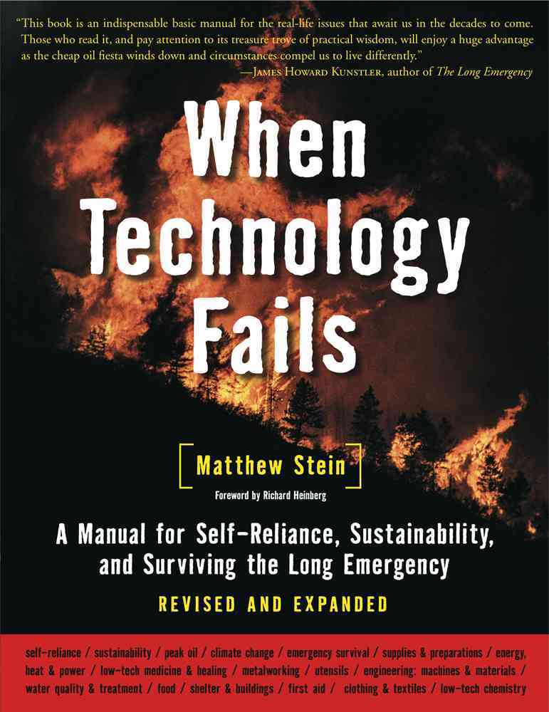 When Technology Fails: A Manual for Self-Reliance, Sustainability, adn Surviving the Long Emergency (Paperback)
