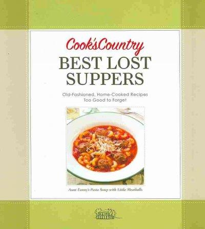 Cook's Country Best Lost Suppers: Old-Fashioned, Home-Cooked Recipes Too Good to Forget (Spiral bound) - Thumbnail 0