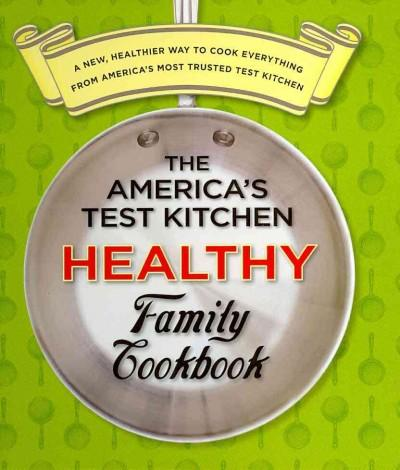 The America's Test Kitchen Healthy Family Cookbook: A New, Healthier Way to Cook Everything from America's Most ... (Loose-leaf) - Thumbnail 0