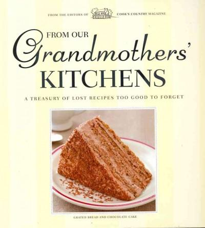 From Our Grandmothers' Kitchens: A Treasury of Lost Recipes Too Good to Forget (Hardcover)
