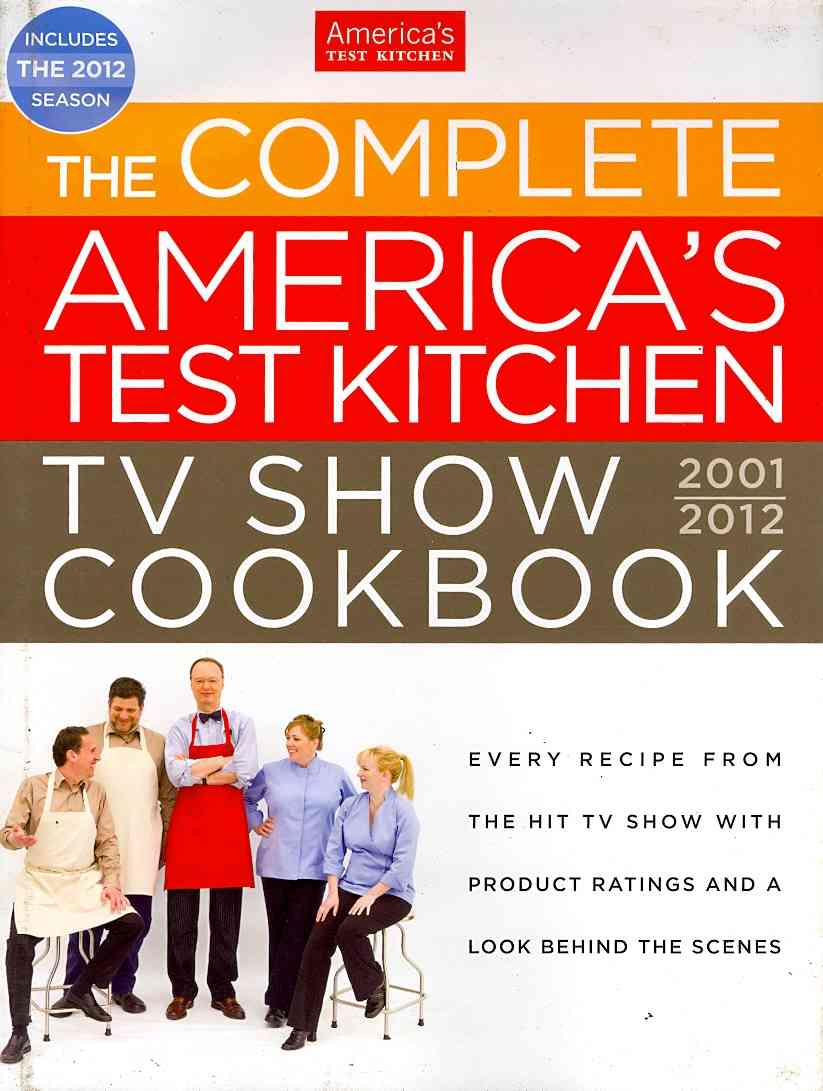 The Complete America's Test Kitchen TV Show Cookbook 2001-2012: Every Recipe from the Hit TV Show With Product Ra... (Hardcover)