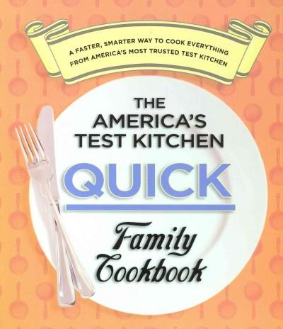 The America's Test Kitchen Quick Family Cookbook: A Faster, Smarter Way to Cook Everything from America's Most T... (Loose-leaf)