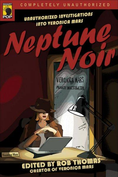 Neptune Noir: Unauthorized Investigations into Veronica Mars (Paperback)