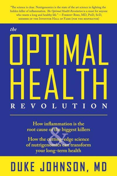 The Optimal Health Revolution: How Inflammation Is the Root Cause of the Biggest Killers and How the Cutting-edge... (Paperback)
