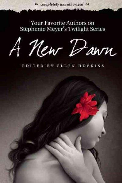 A New Dawn: Your Favorite Authors on Stephenie Meyer's Twilight Saga (Paperback)