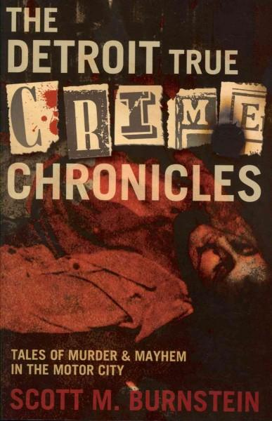 The Detroit True Crime Chronicles: Tales of Murder and Mayhem in the Motor City (Paperback)