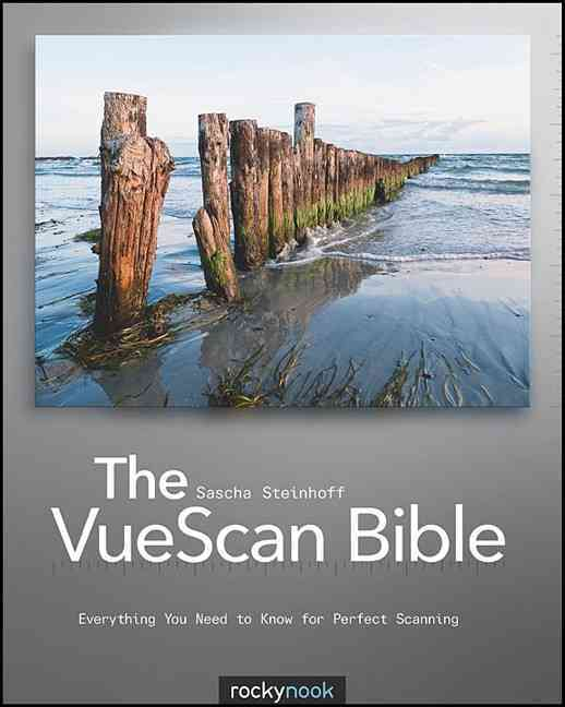 The VueScan Bible: Everything You Need to Know for Perfect Scanning (Paperback)